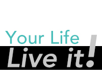 Your Life Live It